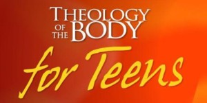 Theology of the Body for Teens